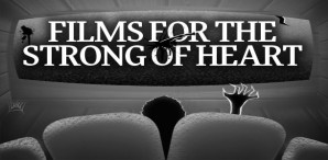 Movies for the strong of heart